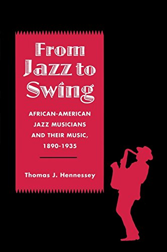 From Jazz to Swing: African-American Jazz Musicians and Their Music, 1890-1935 (Jazz: History, Culture, and Criticism (Swing Jazz History)