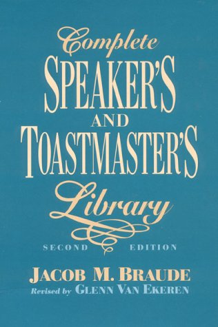 Complete Speaker's and Toastmaster's Library: Speech Openers and Closers/Human Interest Stories/Remarks of Famous People/Definitions and Toasts