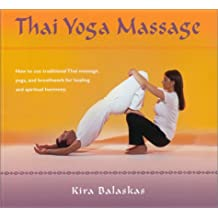 Thai Yoga Massage: How to Use Traditional Thai Massage, Yoga, and Breathwork for Healing and Spiritual Harmony