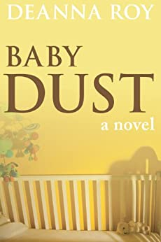 Baby Dust: A Novel about Miscarriage and Pregnancy Loss by [Roy, Deanna]