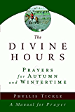 The Divine Hours (Volume Two): Prayers for Autumn and Wintertime: A Manual for Prayer