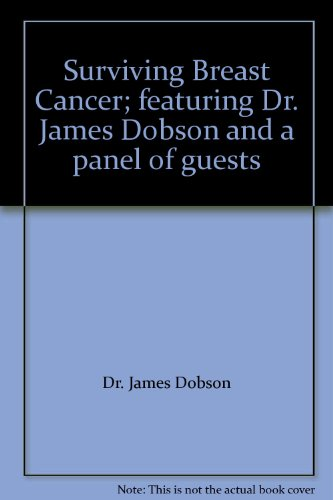 Surviving Breast Cancer; featuring Dr. James Dobson and a panel of guests