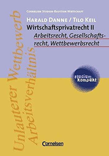 studium kompakt - Cornelsen Studien-Baustein Wirtschaft: Wirtschaftsprivatrecht, Bd.2, Arbeitsrecht, Gesellschaftsrecht, Wettbewerbsrecht