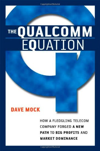 the-qualcomm-equation-how-a-fledgling-telecom-company-forged-a-new-path-to-big-profits-and-market