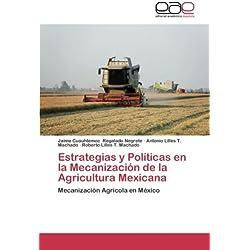 Estrategias y Politicas En La Mecanizacion de la Agricultura Mexicana