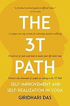 The 3T Path: Self-Improvement and Self-Realization in Yoga by [Das, Giridhari]