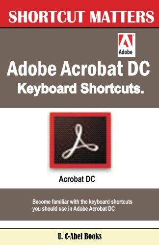Download Adobe Acrobat DC Keyboard Shortcuts (Shortcut Matters) (Volume 45) ebook