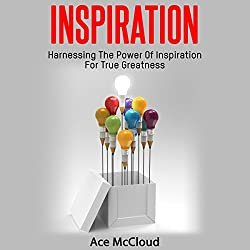 Inspiration: Harnessing the Power of Inspiration for True Greatness