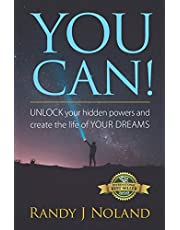 YOU CAN!: UNLOCK your hidden powers and create the life of YOUR DREAMS!