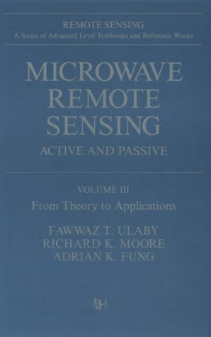 Microwave Remote Sensing: Active and Passive, from Theory to Applications (Artech House Remote Sensing Library)