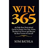 WIN 365: 365 Daily Best Motivational Quotes to Inspire You Take Action, Reclaim Your Power and Become the Best Version of Yourself!