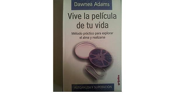 Vive La Pelicula De Tu Vida: Dawnea Adams: 9789700511559: Amazon.com: Books