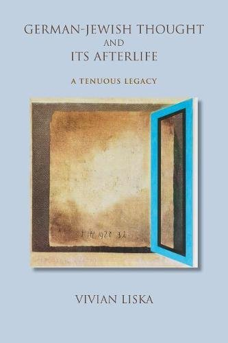 german-jewish-thought-and-its-afterlife-a-tenuous-legacy-jewish-literature-and-culture