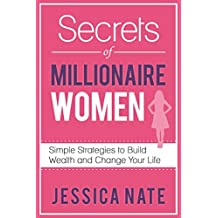 Secrets of Millionaire Women: Simple Strategies to Build Wealth and Change Your Life