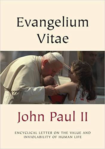 Encyclical Letter on the Value and Inviolability of Human Life Evangelium Vitae Gospel of Life