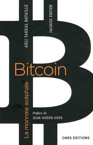 Bitcoin, la monnaie acéphale Broché – 24 mai 2017 Jacques Favier Adli Takkal bataille Cnrs 227111554X
