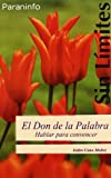 El don de la palabra/ The Gift of the Word: Hablar para convencer/ Talking to Convince (Sans Limites / Without Limits) (Spanish Edition)