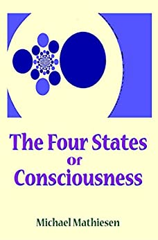 The 4 States of Consciousness by [Mathiesen, Michael]