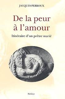 De la peur à l'amour : itinéraire d'un prêtre marié, Perroux, Jacques