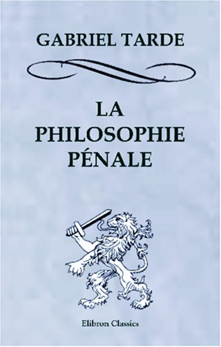 La philosophie pénale Broché – 7 février 2002 Gabriel Tarde BookSurge Publishing 0543964922 Law / Criminal Law / General