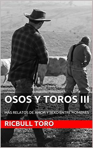 OSOS Y TOROS III: MÁS RELATOS DE AMOR Y SEXO ENTRE HOMBRES (OSOS Y TOROS. RELATOS CORTOS nº 3) (Sp
