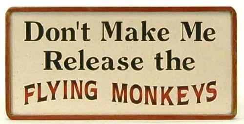 Don't make me Release the Flying Monkeys (Flying Monkeys In Wizard Of Oz)