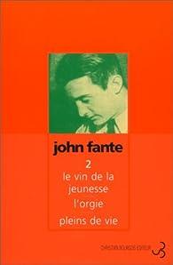 Romans, tome 2 : Le Vin de la jeunesse - L'Orgie - Pleins de vie par John Fante
