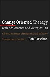 Change-Oriented Therapy with Adolescents and Young Adults: The Next Generation of Respectful Processes and Practices: A New Generation of Respectful and Effective Processes and Practices