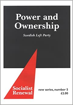 Power & Ownership: Swedish Left Party (Socialist Renewal New Series, 5)