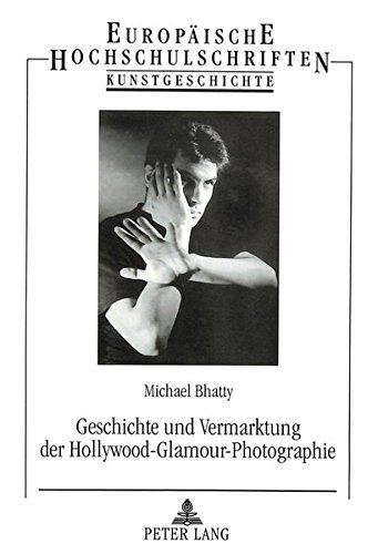 Geschichte und Vermarktung der Hollywood-Glamour-Photographie (Europäische Hochschulschriften / European University Studies / Publications Universitaires Européennes) (German Edition)