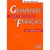 Grammaire Progressive Du Francais: Avec 400 Exercises (Progressive du français perfectionnement) (French Edition)