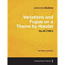 Variations and Fugue on a Theme by Handel - For Solo Piano Op.24 (1861)