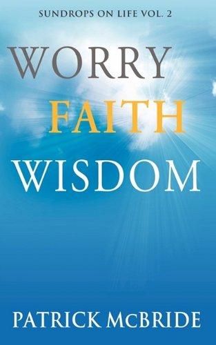 Download Worry Faith Wisdom [Sundrops on Life: Volume 2) ebook