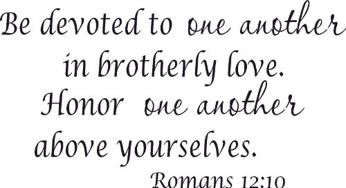 Romans 12:10, Vinyl Wall Art, Be Devoted to One Another Brotherly Love Honor Above Yourselves (Be Devoted To One Another In Brotherly Love)