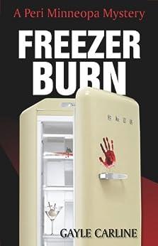 Freezer Burn (Peri Minneopa Mysteries Book 1) by [Carline, Gayle]