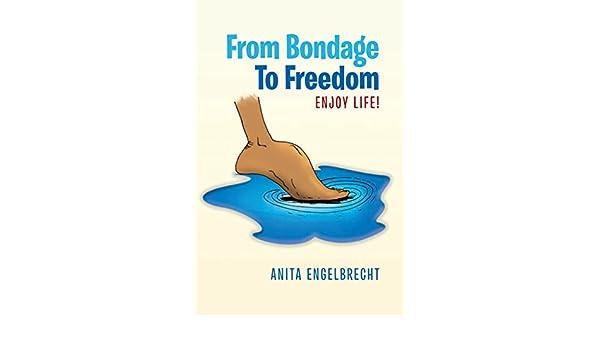 From Bondage To Freedom:Enjoy life!