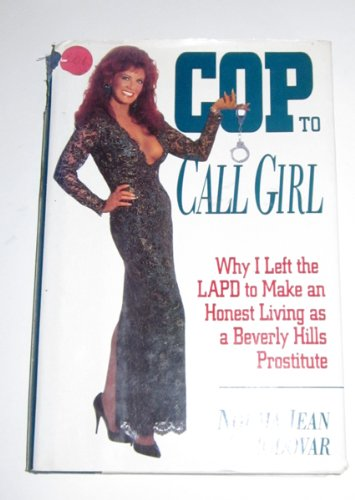 Cop to Call Girl: Why I Left the LAPD to Make an Honest Living As a Beverly Hills Prostitute