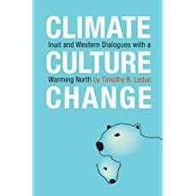 Climate, Culture, Change: Inuit and Western Dialogues with a Warming North