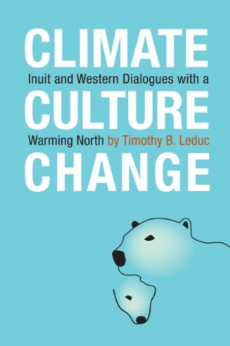 Climate, Culture, Change: Inuit and Western Dialogues with a Warming North (NONE)