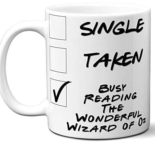 - The Wonderful Wizard of Oz Book Lover Gift Mug. Single, Funny Taken, Busy Reading. Book Club, Themed, Accessories, Men, Women, Birthday, Christmas, Father's Day, Mother's Day. 11 oz.