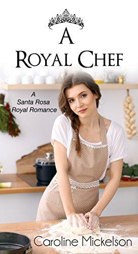A Royal Chef: A Sweet Romance Novella (A Santa Rosa Royal Romance Book 1)