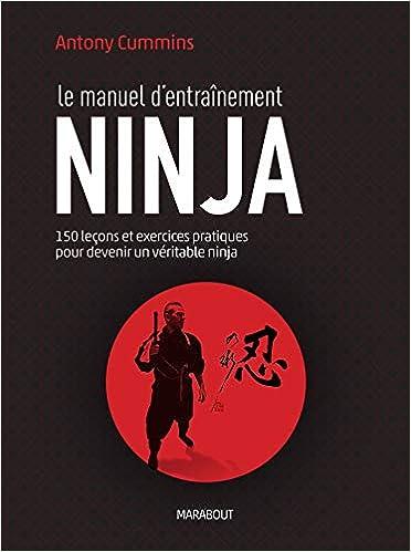 Le manuel dentraînement ninja: 150 leçons et exercices ...