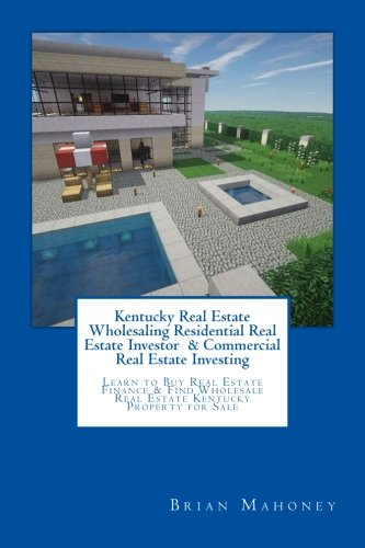 Read Online Kentucky Real Estate Wholesaling Residential Real Estate Investor  & Commercial Real Estate Investing: Learn to Buy Real Estate Finance & Find Wholesale Real Estate Kentucky Property for Sale pdf epub