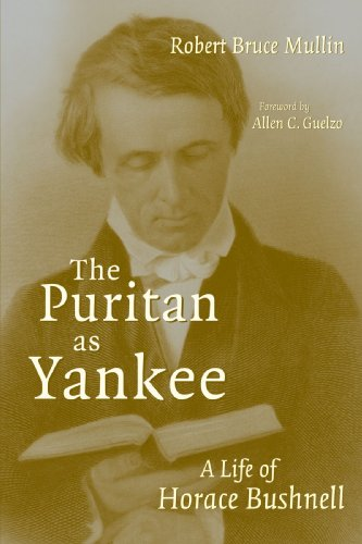 The Puritan As Yankee: A Life of Horace Bushnell (Library of Religious Biography Series)