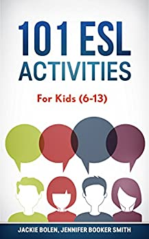 101 ESL Activities: For Kids (6-13) by [Smith, Jennifer Booker, Jackie Bolen]
