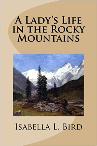 A Lady's Life in the Rocky Mountains: Amazon.co.uk: Isabella L ...