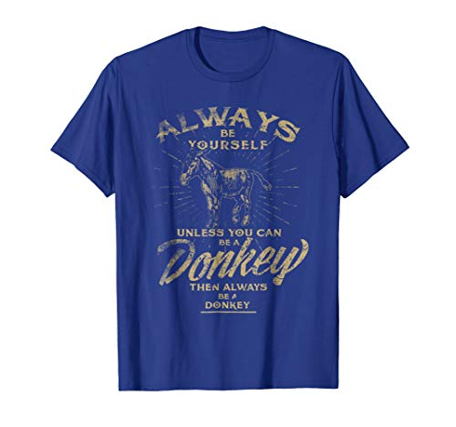 Always Be Yourself Unless You Can Be A Donkey Funny T-Shirt]()