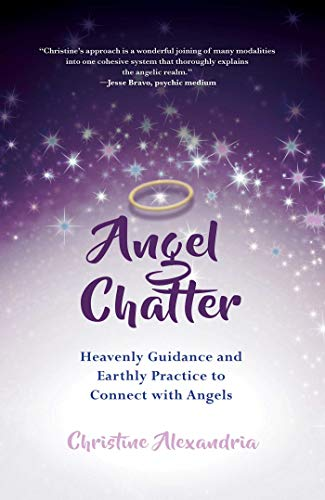 (Angel Chatter: Heavenly Guidance and Earthly Practice to Connect with Angels)