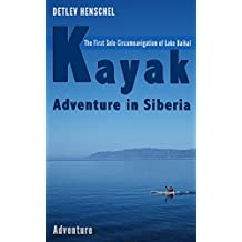 Kayak Adventure in Siberia: The first solo circumnavigation of Lake Baikal