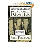 Confrontations with the Reaper : A Philosophical Study of the Nature and Value of Death, Feldman, Fred, 0195071026
